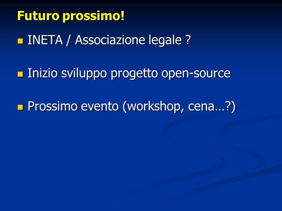 Futuro prossimo! INETA / Associazione legale ? INETA / Associazione legale ? Inizio sviluppo progetto open-source Inizio sviluppo progetto open-source