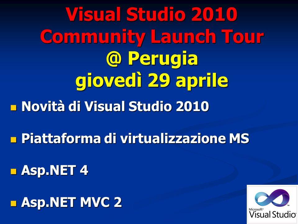 Novità di Visual Studio 2010 Novità di Visual Studio 2010 Piattaforma di virtualizzazione MS Piattaforma di virtualizzazione MS Asp.NET 4 Asp.NET 4 Asp.NET MVC 2 Asp.NET MVC 2 Visual Studio 2010 Community Launch Tour @ Perugia giovedì 29 aprile