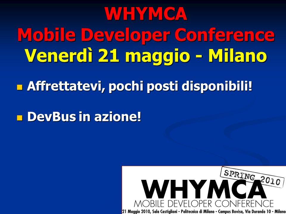WHYMCA Mobile Developer Conference Venerdì 21 maggio - Milano Affrettatevi, pochi posti disponibili.