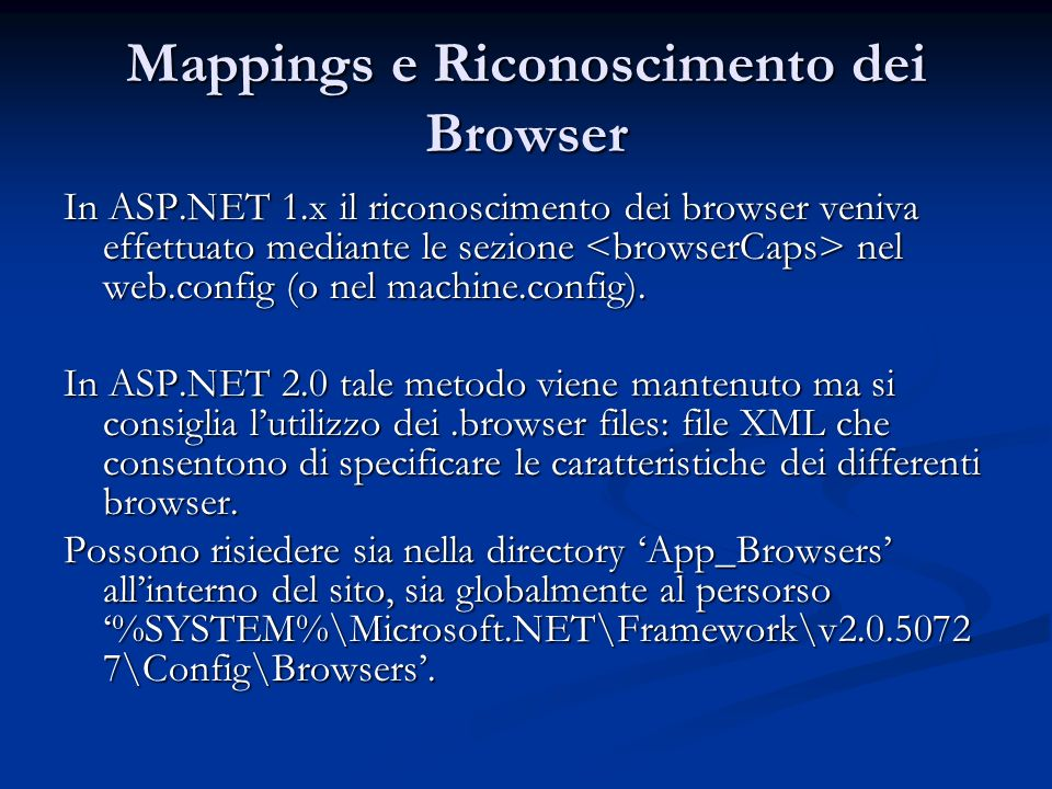 Mappings e Riconoscimento dei Browser In ASP.NET 1.x il riconoscimento dei browser veniva effettuato mediante le sezione nel web.config (o nel machine