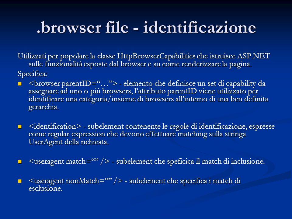 .browser file - identificazione Utilizzati per popolare la classe HttpBrowserCapabilities che istruisce ASP.NET sulle funzionalità esposte dal browser