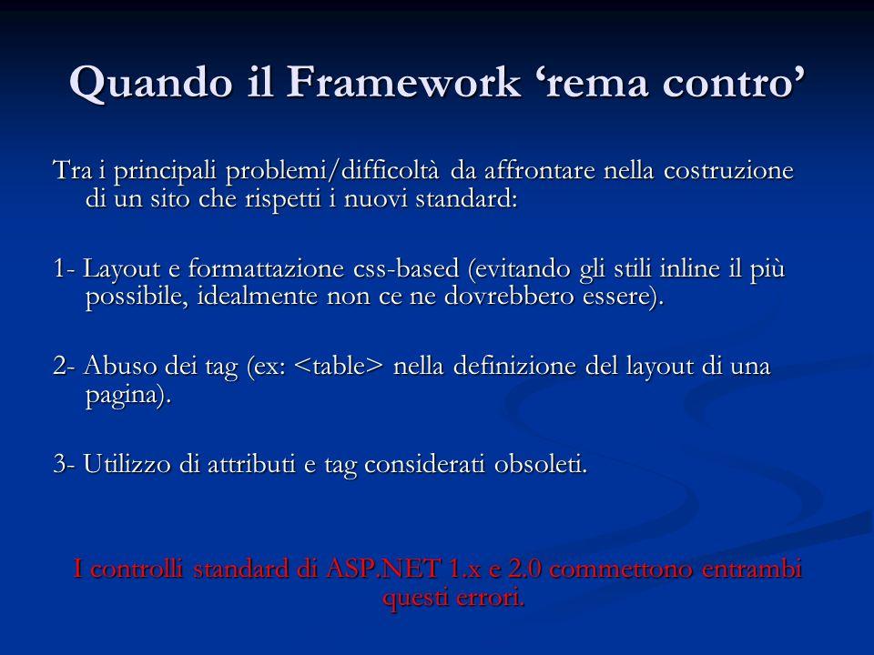 Quando il Framework rema contro Tra i principali problemi/difficoltà da affrontare nella costruzione di un sito che rispetti i nuovi standard: 1- Layo