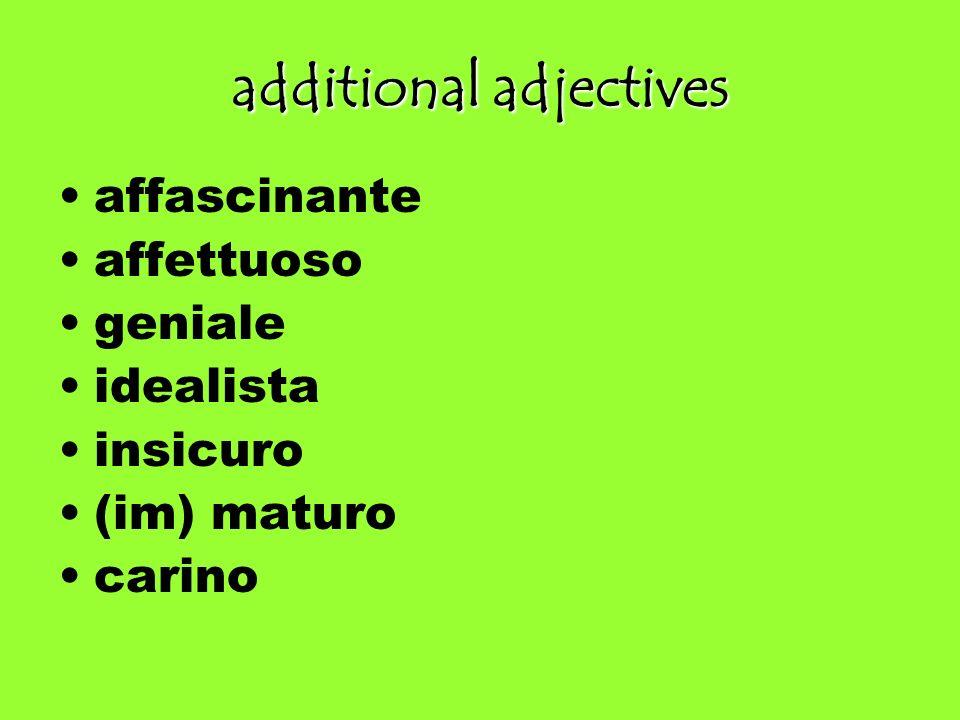 additional adjectives affascinante affettuoso geniale idealista insicuro (im) maturo carino