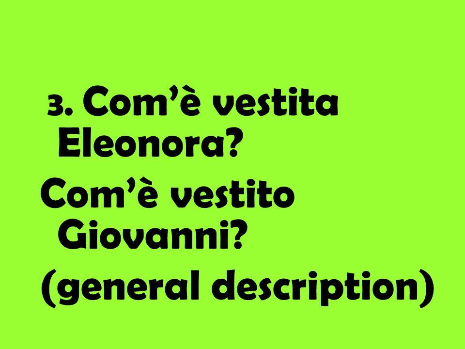 Eleonora è vestita _____________ mentre Giovanni è vestito _____________.