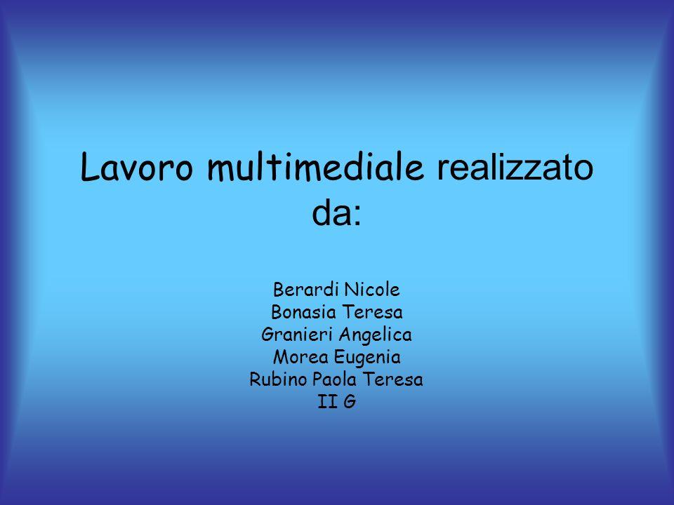 Lavoro multimediale r ealizzato da: Berardi Nicole Bonasia Teresa Granieri Angelica Morea Eugenia Rubino Paola Teresa II G