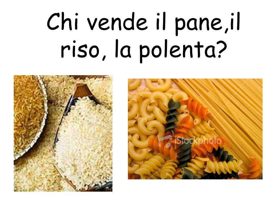 Chi vende il pane,il riso, la polenta
