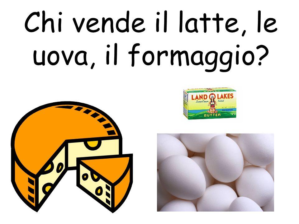 Chi vende il latte, le uova, il formaggio?