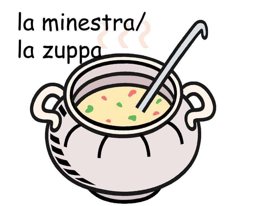 la minestra/ la zuppa