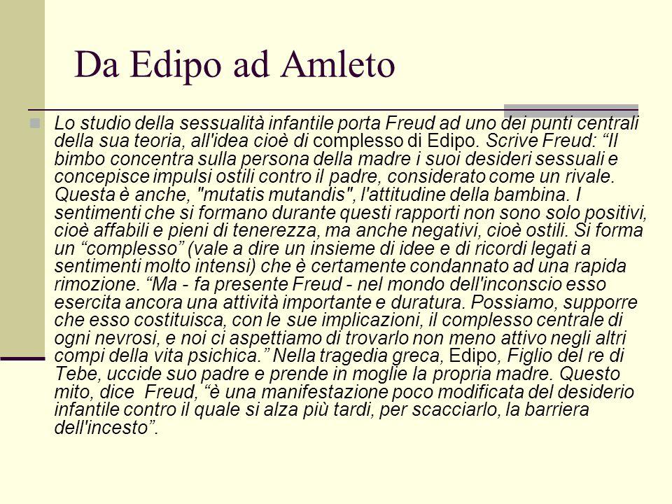 Da Edipo ad Amleto Lo studio della sessualità infantile porta Freud ad uno dei punti centrali della sua teoria, all idea cioè di complesso di Edipo.