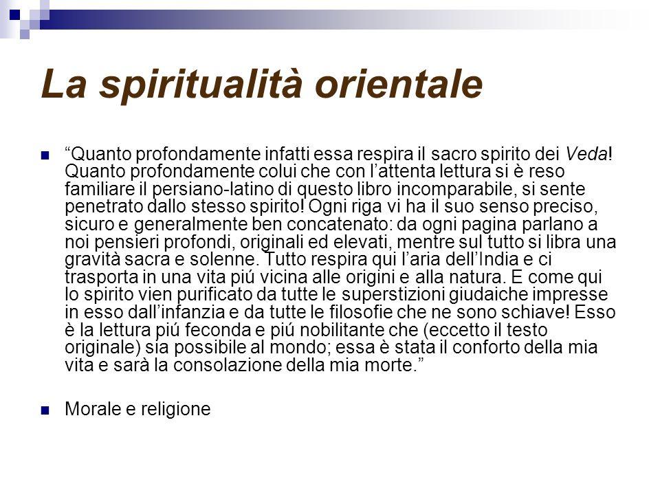 La spiritualità orientale Quanto profondamente infatti essa respira il sacro spirito dei Veda! Quanto profondamente colui che con lattenta lettura si