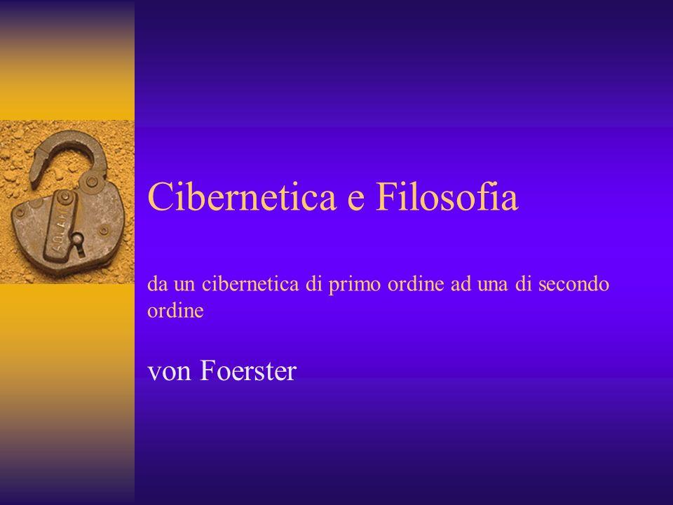 Cibernetica e Filosofia da un cibernetica di primo ordine ad una di secondo ordine von Foerster