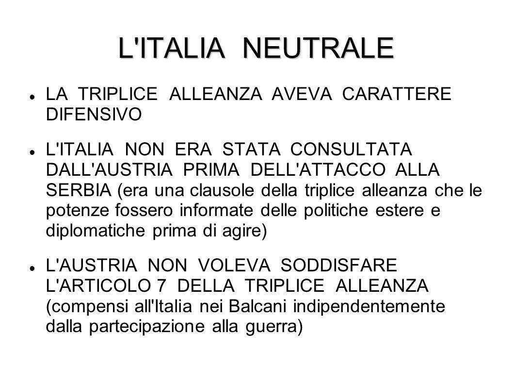 L'ITALIA NEUTRALE LA TRIPLICE ALLEANZA AVEVA CARATTERE DIFENSIVO L'ITALIA NON ERA STATA CONSULTATA DALL'AUSTRIA PRIMA DELL'ATTACCO ALLA SERBIA (era un