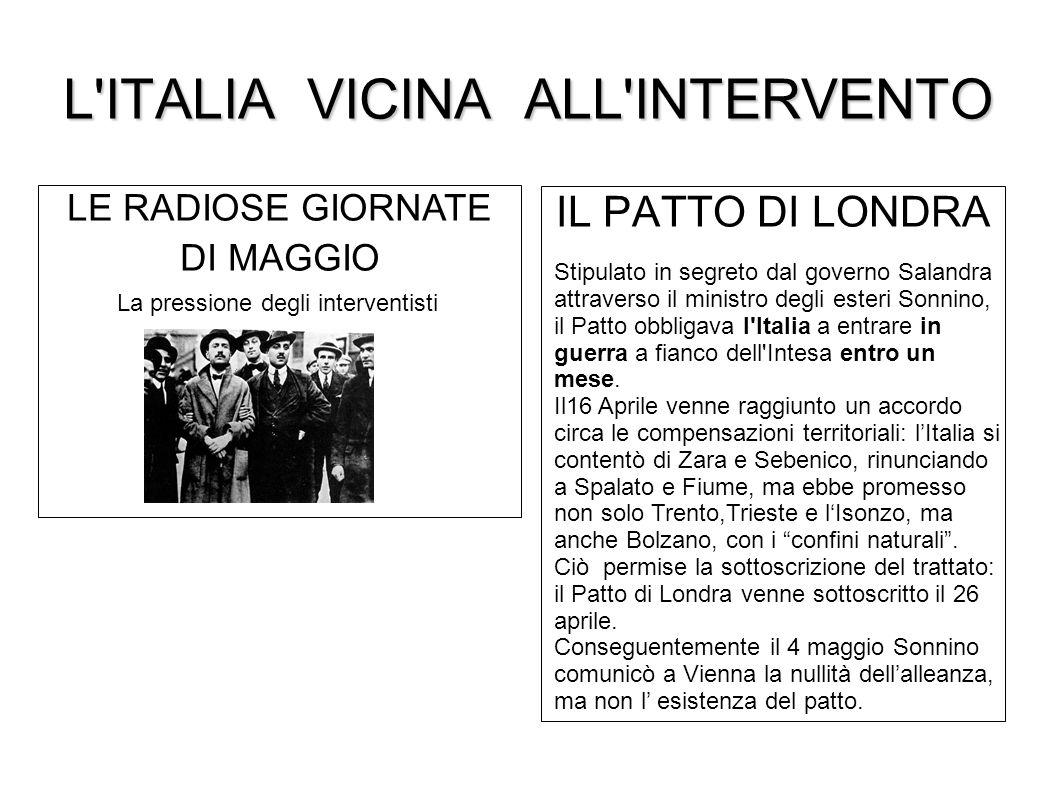 L'ITALIA VICINA ALL'INTERVENTO IL PATTO DI LONDRA LE RADIOSE GIORNATE DI MAGGIO La pressione degli interventisti Stipulato in segreto dal governo Sala