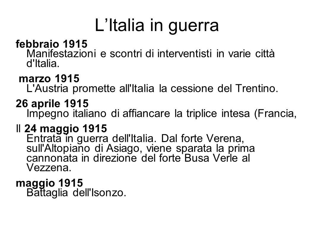 LItalia in guerra febbraio 1915 Manifestazioni e scontri di interventisti in varie città d'Italia. marzo 1915 L'Austria promette all'Italia la cession