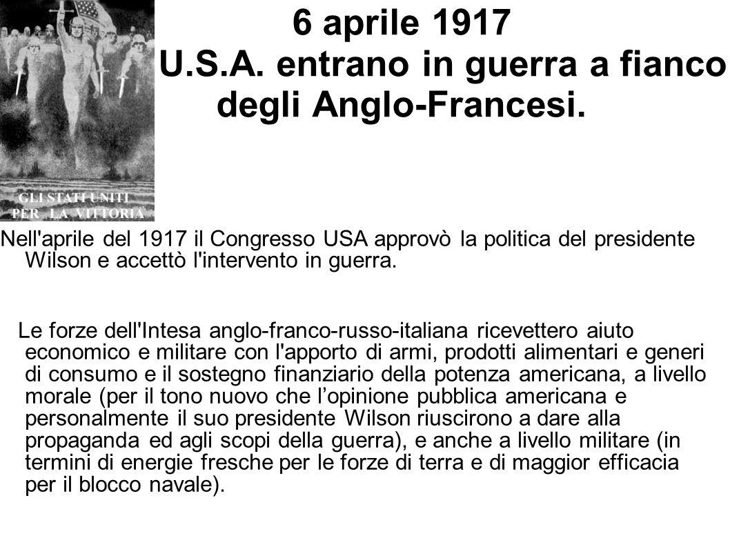 6 aprile 1917 U.S.A. entrano in guerra a fianco degli Anglo-Francesi. Nell'aprile del 1917 il Congresso USA approvò la politica del presidente Wilson