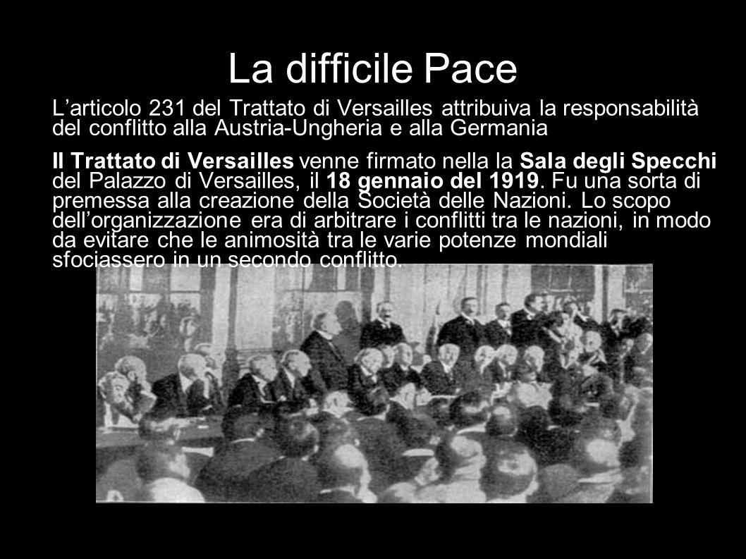 La difficile Pace Larticolo 231 del Trattato di Versailles attribuiva la responsabilità del conflitto alla Austria-Ungheria e alla Germania Il Trattat