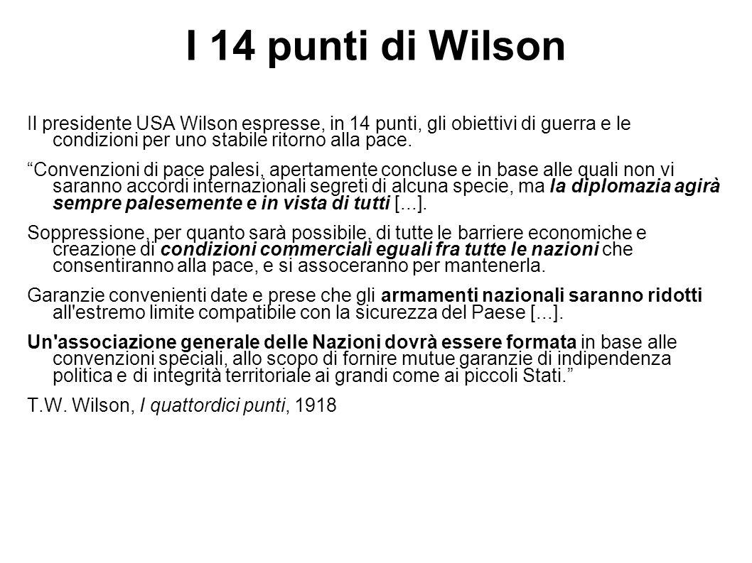 I 14 punti di Wilson Il presidente USA Wilson espresse, in 14 punti, gli obiettivi di guerra e le condizioni per uno stabile ritorno alla pace. Conven