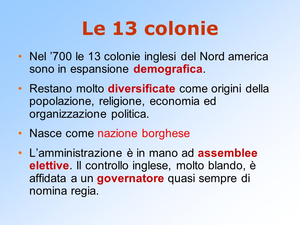 Le 13 colonie nello specifico Colonie del nord: Abitate da inglesi Tradizioni religiose puritane Colonie centrali: Abitate da inglesi e dai primi colonizzatori della regione.