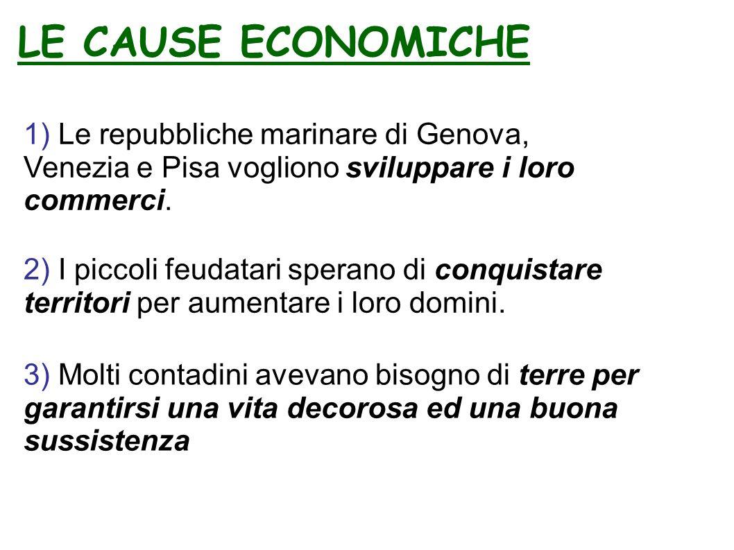 LE CAUSE ECONOMICHE 1) Le repubbliche marinare di Genova, Venezia e Pisa vogliono sviluppare i loro commerci.