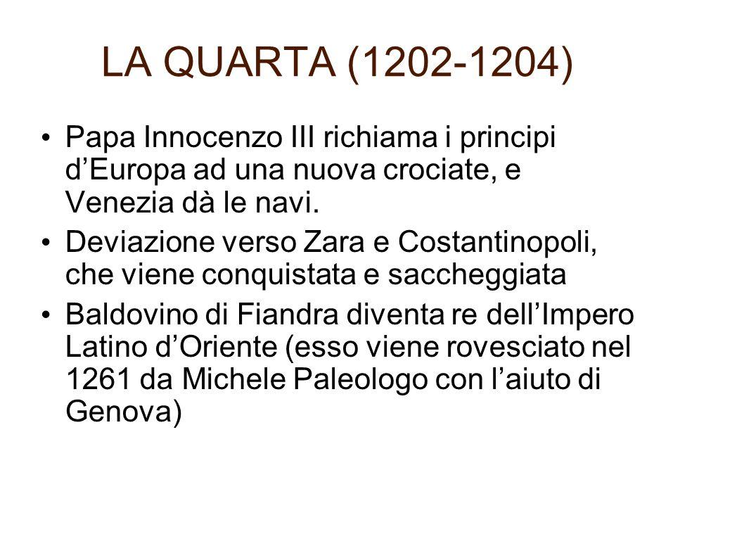LA QUARTA (1202-1204) Papa Innocenzo III richiama i principi dEuropa ad una nuova crociate, e Venezia dà le navi.