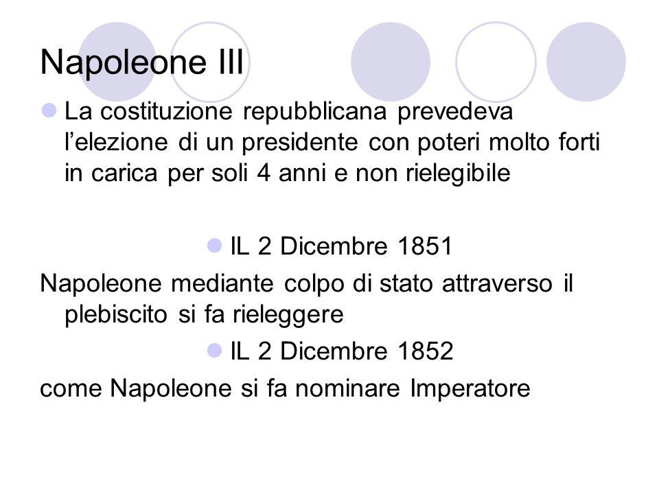Napoleone III La costituzione repubblicana prevedeva lelezione di un presidente con poteri molto forti in carica per soli 4 anni e non rielegibile IL