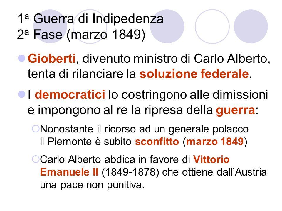 1 a Guerra di Indipedenza 2 a Fase (marzo 1849) Gioberti, divenuto ministro di Carlo Alberto, tenta di rilanciare la soluzione federale. I democratici