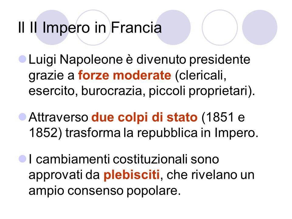 Il II Impero in Francia Luigi Napoleone è divenuto presidente grazie a forze moderate (clericali, esercito, burocrazia, piccoli proprietari). Attraver