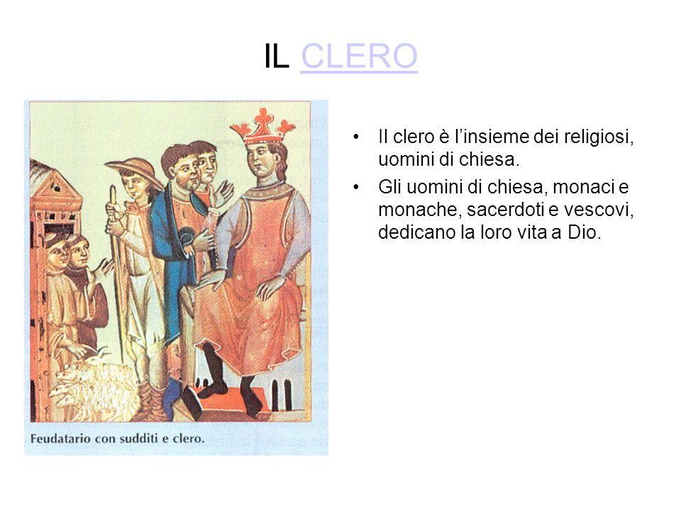 IL CLEROCLERO Il clero è linsieme dei religiosi, uomini di chiesa. Gli uomini di chiesa, monaci e monache, sacerdoti e vescovi, dedicano la loro vita