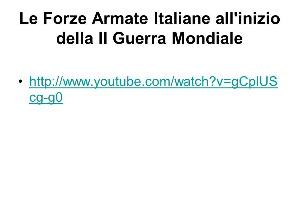 Le Forze Armate Italiane all'inizio della II Guerra Mondiale http://www.youtube.com/watch?v=gCplUS cg-g0http://www.youtube.com/watch?v=gCplUS cg-g0
