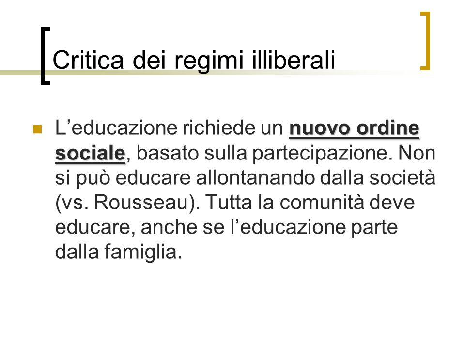 nuovo ordine sociale Leducazione richiede un nuovo ordine sociale, basato sulla partecipazione. Non si può educare allontanando dalla società (vs. Rou