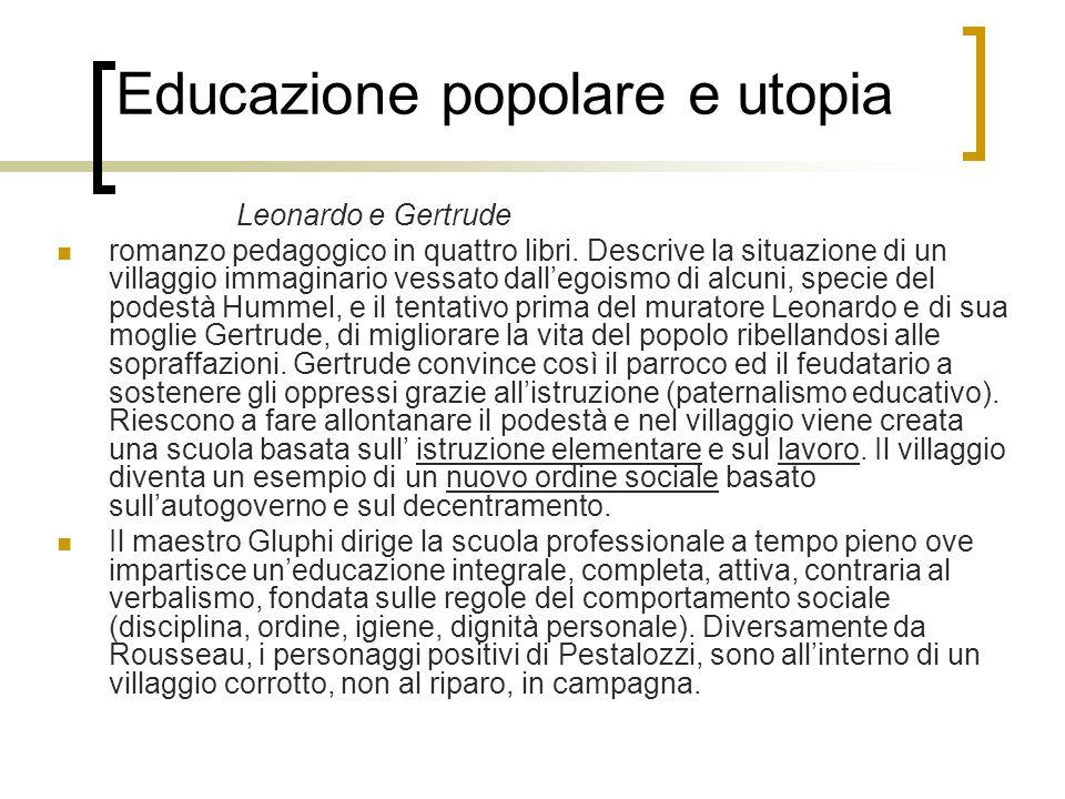 Educazione popolare e utopia Leonardo e Gertrude romanzo pedagogico in quattro libri. Descrive la situazione di un villaggio immaginario vessato dalle