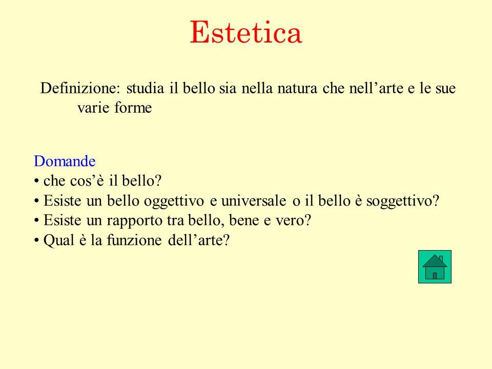 Estetica Definizione: studia il bello sia nella natura che nellarte e le sue varie forme Domande che cosè il bello? Esiste un bello oggettivo e univer