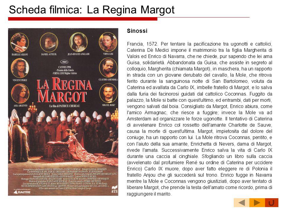 Scheda filmica: La Regina Margot Sinossi Francia, 1572. Per tentare la pacificazione tra ugonotti e cattolici, Caterina Dè Medici impone il matrimonio