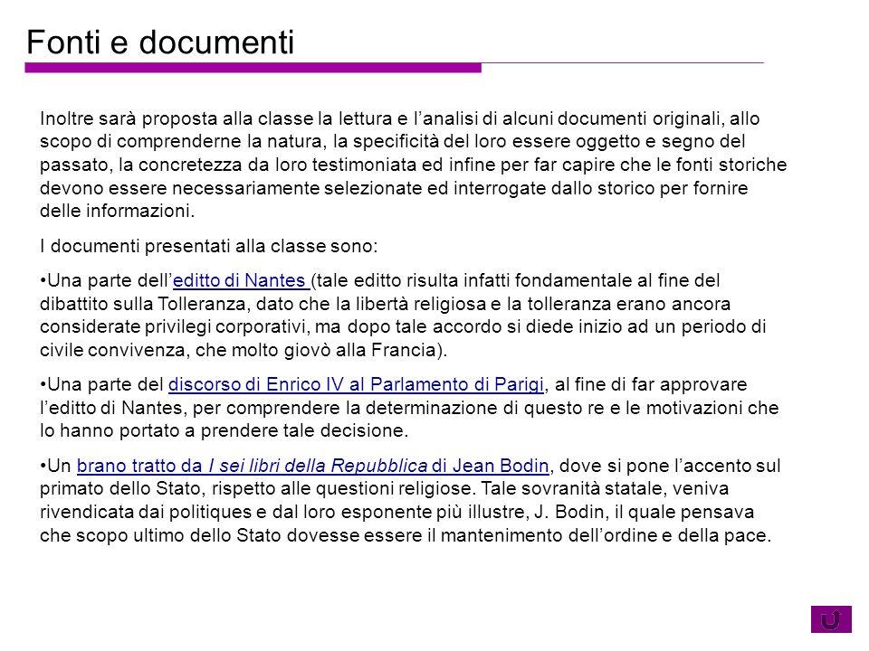 Fonti e documenti Inoltre sarà proposta alla classe la lettura e lanalisi di alcuni documenti originali, allo scopo di comprenderne la natura, la spec