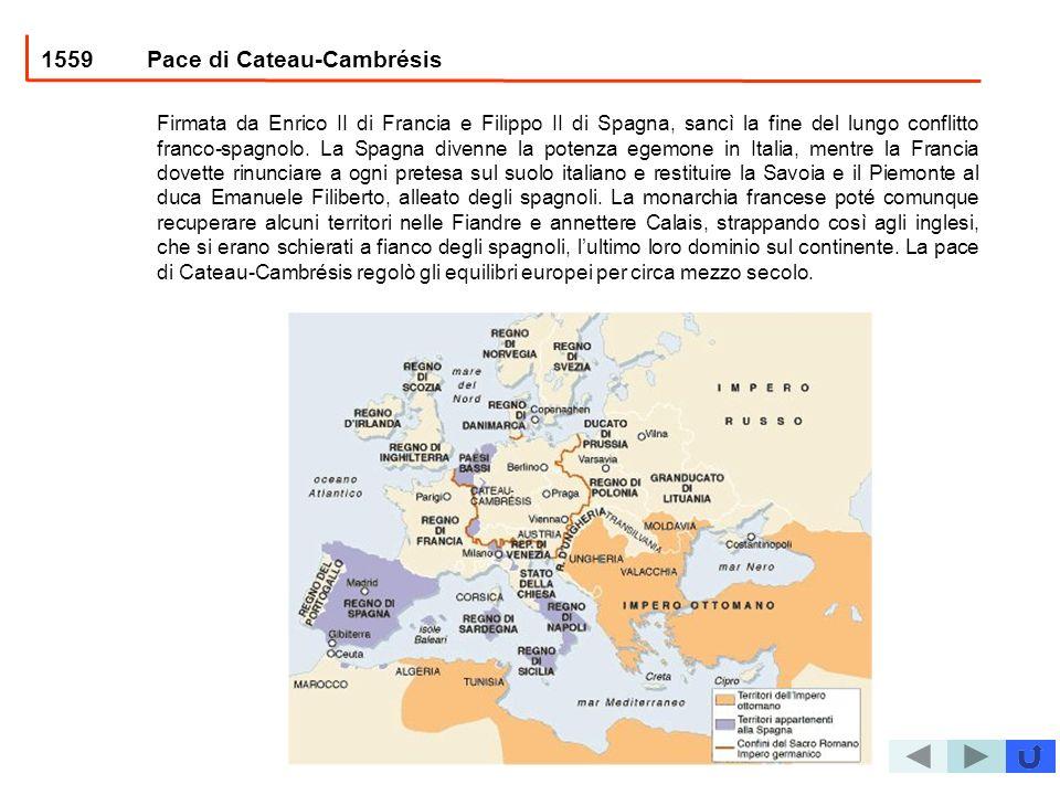 1559Pace di Cateau-Cambrésis Firmata da Enrico II di Francia e Filippo II di Spagna, sancì la fine del lungo conflitto franco-spagnolo. La Spagna dive