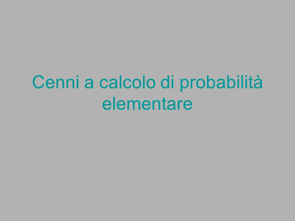 Cenni a calcolo di probabilità elementare