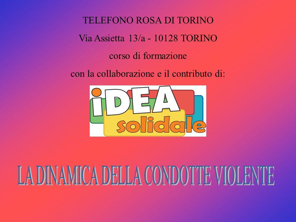 TELEFONO ROSA DI TORINO Via Assietta 13/a - 10128 TORINO corso di formazione con la collaborazione e il contributo di: