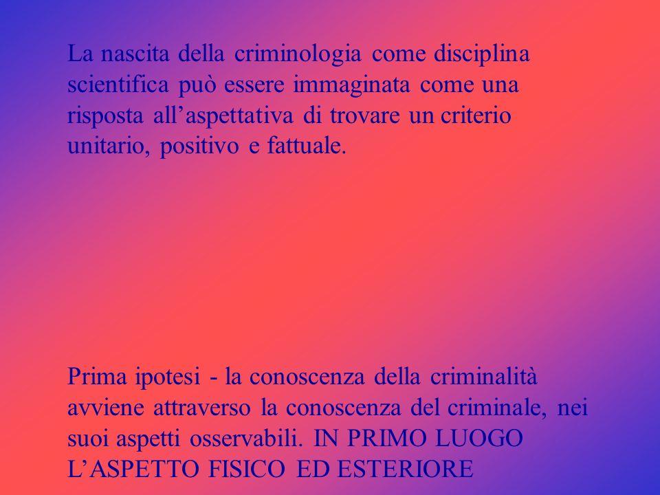 La nascita della criminologia come disciplina scientifica può essere immaginata come una risposta allaspettativa di trovare un criterio unitario, posi