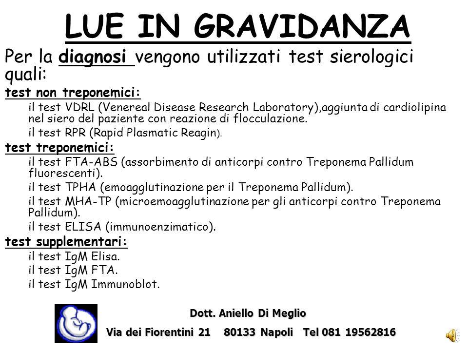 Per la diagnosi vengono utilizzati test sierologici quali: test non treponemici: il test VDRL (Venereal Disease Research Laboratory),aggiunta di cardiolipina nel siero del paziente con reazione di flocculazione.