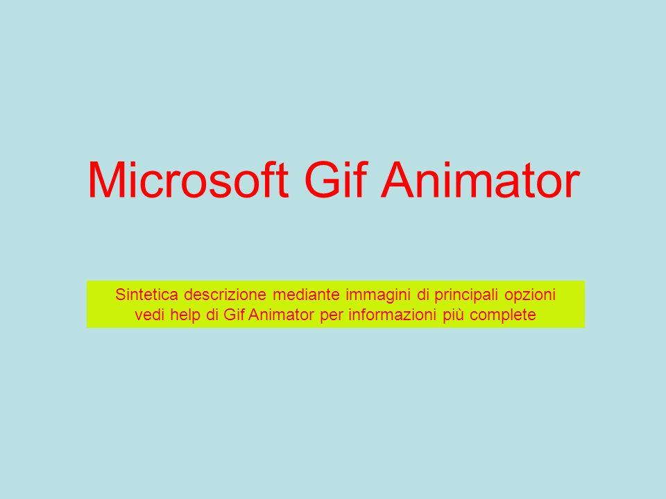 Microsoft Gif Animator Sintetica descrizione mediante immagini di principali opzioni vedi help di Gif Animator per informazioni più complete