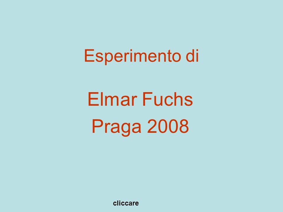 Esperimento di Elmar Fuchs Praga 2008 cliccare