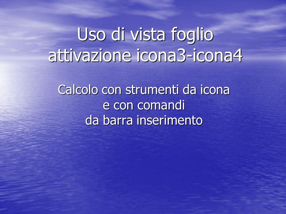 Uso di vista foglio attivazione icona3-icona4 Calcolo con strumenti da icona e con comandi da barra inserimento