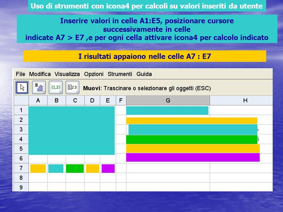 Uso di strumenti con icona4 per calcoli su valori inseriti da utente Inserire valori in celle A1:E5, posizionare cursore successivamente in celle indicate A7 > E7,e per ogni cella attivare icona4 per calcolo indicato I risultati appaiono nelle celle A7 : E7