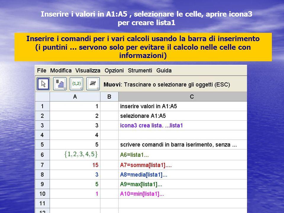 Inserire i valori in A1:A5, selezionare le celle, aprire icona3 per creare lista1 Inserire i comandi per i vari calcoli usando la barra di inserimento (i puntini … servono solo per evitare il calcolo nelle celle con informazioni)
