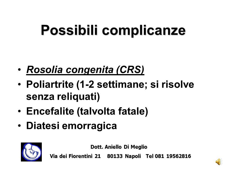Rosolia: esantema rash maculopapulare, non confluente (volto piedi ) febbre moderata, astenia, segni respiratori (1- 5gg) linfoadenopatia artriti e dolori articolari temporanei (non costante) Diagnosi: ricerca anticorpi specifici isolamento del virus in coltura Dott.