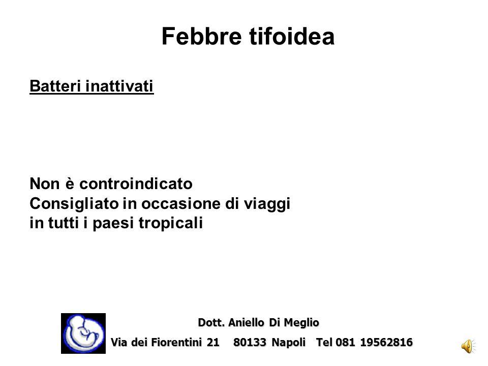 Febbre gialla Virus vivo attenuato Controindicato Possibile impiego in particolari circostanze (soggiorno in zone rurali e di foresta in Brasile, Perù