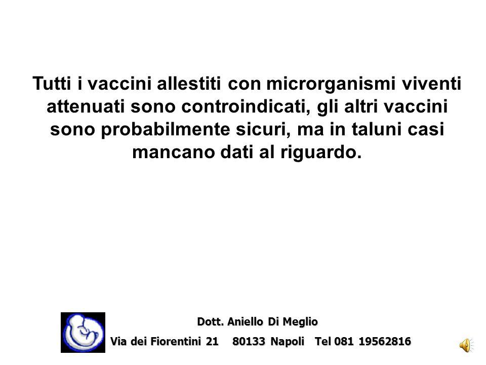 Luso dei vaccini nella donna gravida deve essere attentamente valutato per i rischi teorici di danno sul prodotto del concepimento. Dott. Aniello Di M