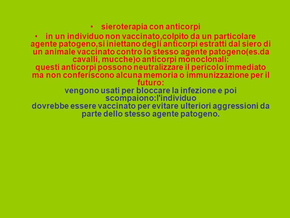 sieroterapia con anticorpi in un individuo non vaccinato,colpito da un particolare agente patogeno,si iniettano degli anticorpi estratti dal siero di