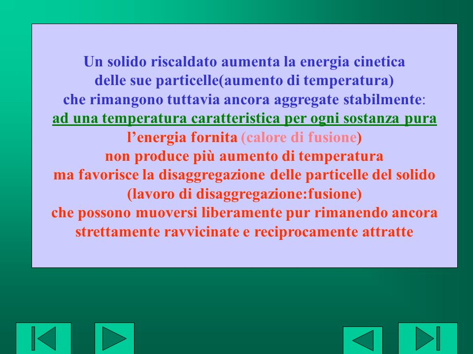 Calore fornito temperatura Temperatura fusione Riscaldamento del solido e temperatura in aumento solido fusione a temperatura costante Solido+liquido Riscaldamento del liquido e temperatura in aumento liquido