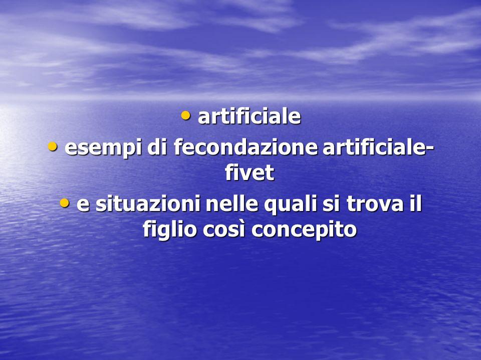 artificiale artificiale esempi di fecondazione artificiale- fivet esempi di fecondazione artificiale- fivet e situazioni nelle quali si trova il figli
